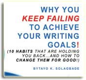FREE PDF Download - my latest ebook (WHY YOU KEEP FAILING TO ACHIEVE YOUR WRITING GOALS! (10 Habits That are Holding You Back and How to Change Them for Good!) - www.tayosolagbade.com (formerly www.spontaneousdevelopment.com)