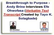 FREE PDF Download - Breakthrough to Purpose – Andy Brine Interviews Efe Ohwofasa - Verbatim Text Transcript Created by Tayo K. Solagbade ( FREE PDF) - www.tayosolagbade.com (formerly www.spontaneousdevelopment.com)