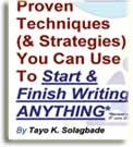FREE PDF Download - Proven Techniques (& Strategies) You Can Use to Start & Finish Writing ANYTHING - www.tayosolagbade.com (formerly www.spontaneousdevelopment.com)